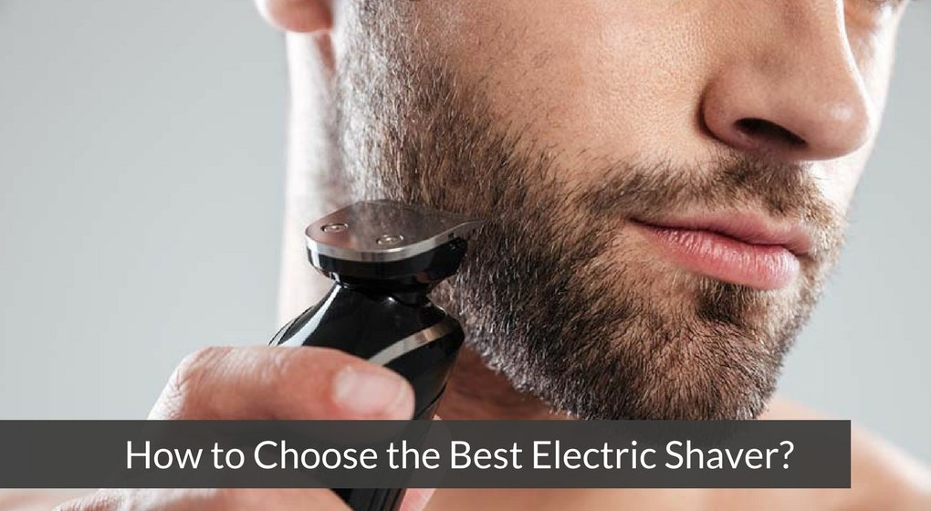 How to Choose the Best Electric Shaver_