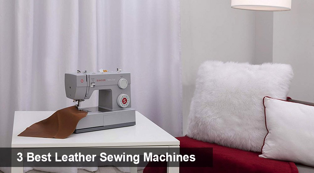 3 Best Leather Sewing Machines