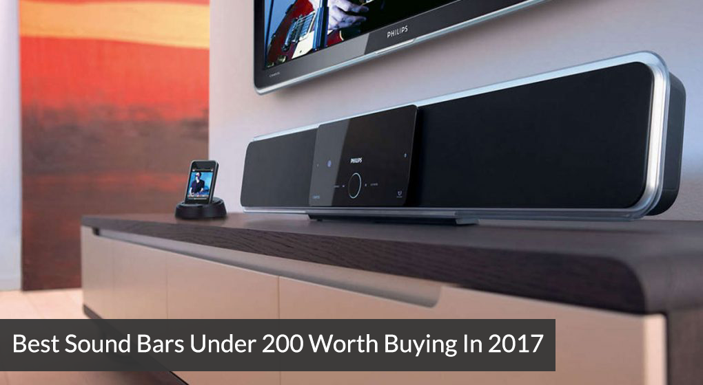 Best Sound Bars Under 200 Worth Buying In 2017