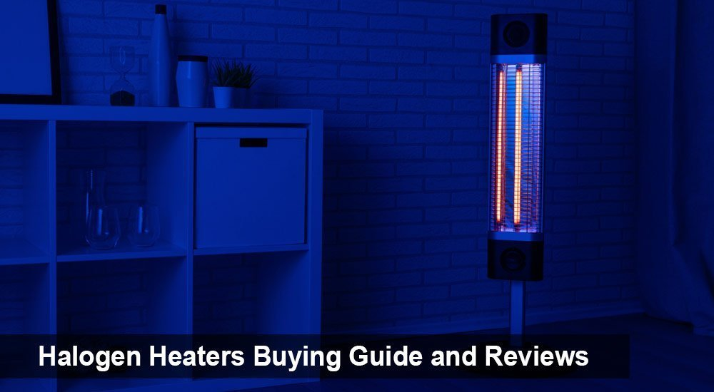 Halogen Heaters Buying Guide and Reviews