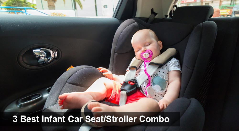 3 Best Infant Car Seat Stroller Combo