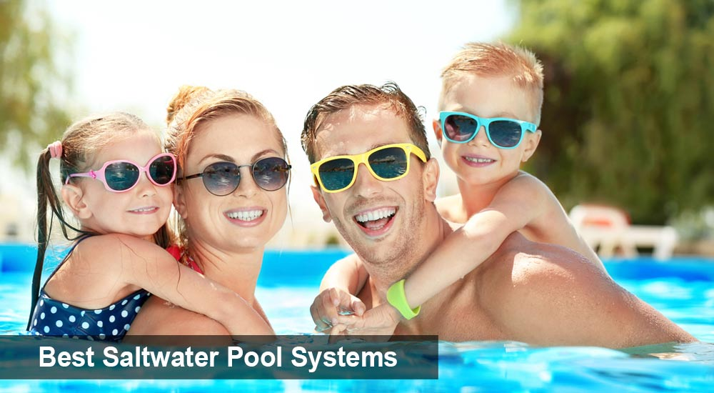 Best Saltwater Pool Systems