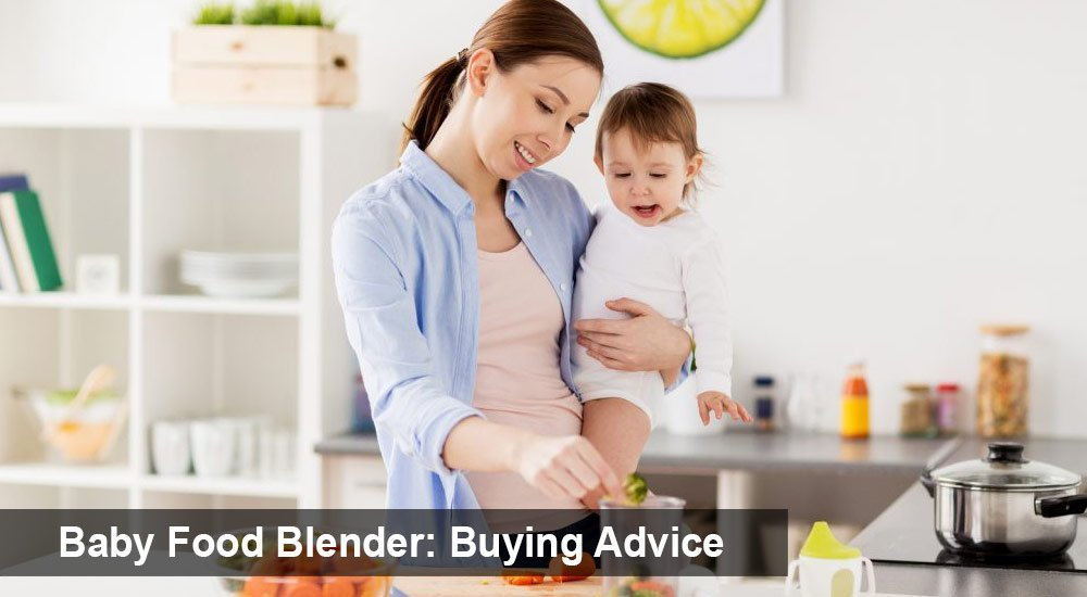 Baby Food Blender Buying Advice
