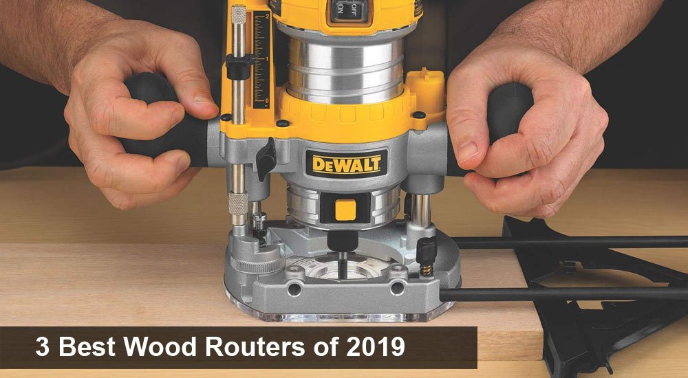 3 Best Wood Routers of 2019
