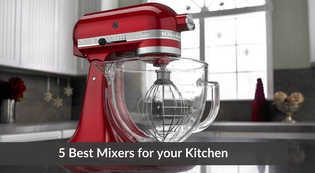5 Best Mixers for your Kitchen