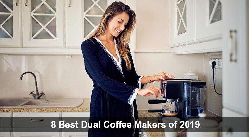 8 Best Dual Coffee Makers of 2019